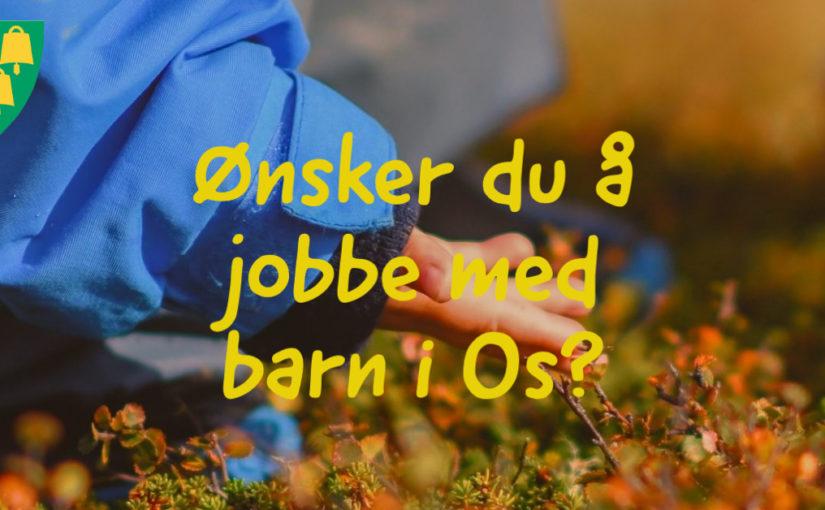 Ønsker du å jobbe med barn- og unge i oppvekst Os kommune?